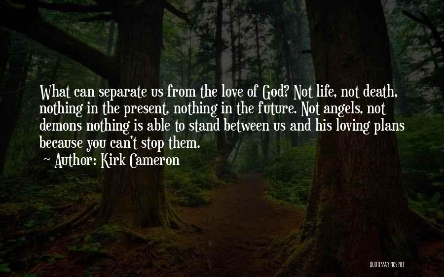 Angels And Demons Love Quotes By Kirk Cameron