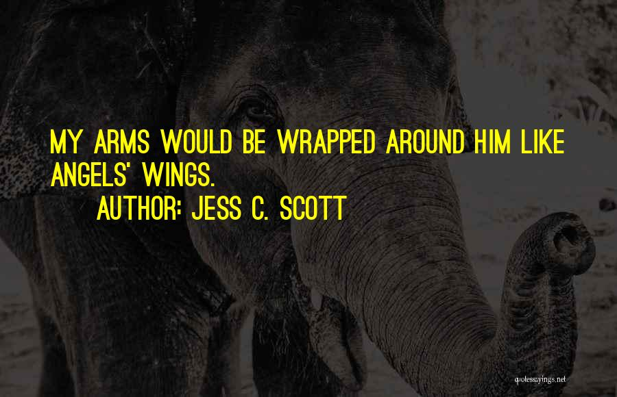 Angels Wings Quotes By Jess C. Scott