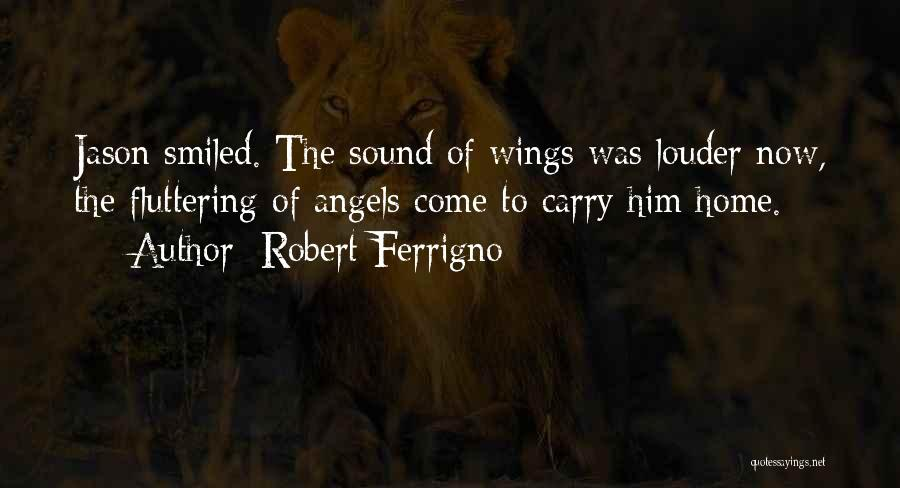 Angels Wings Quotes By Robert Ferrigno
