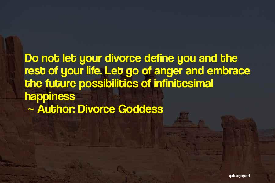 Anger And Happiness Quotes By Divorce Goddess