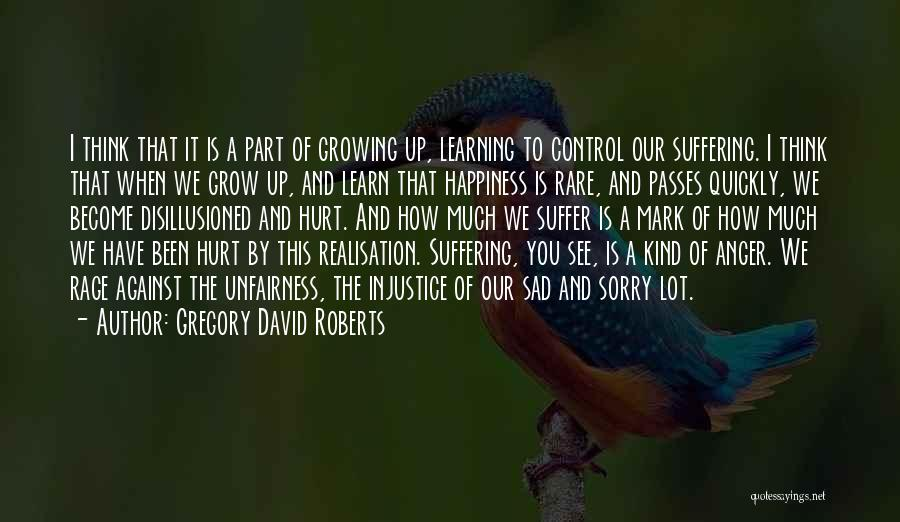 Anger And Happiness Quotes By Gregory David Roberts