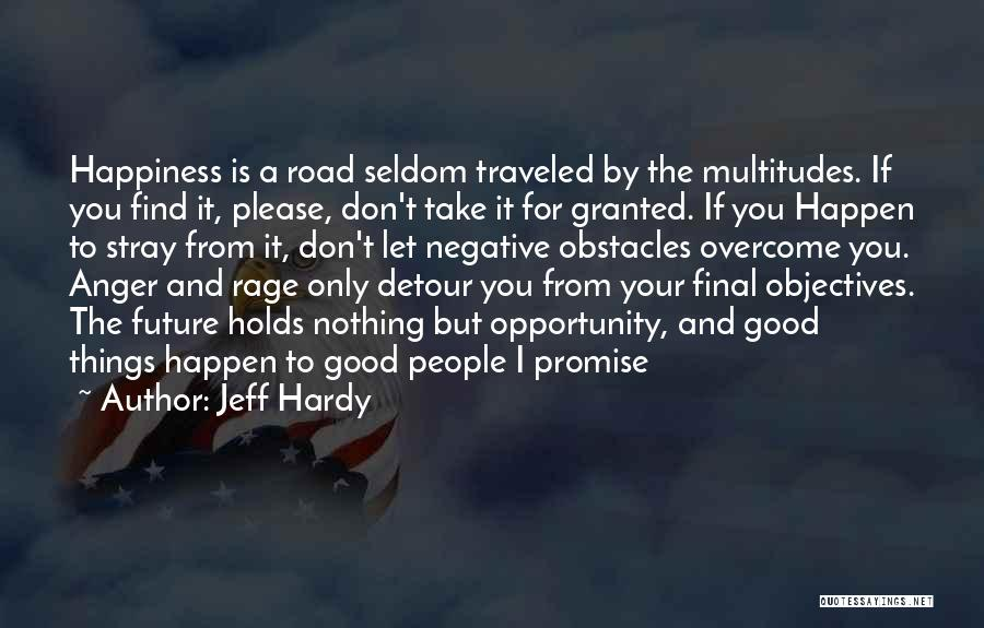Anger And Happiness Quotes By Jeff Hardy