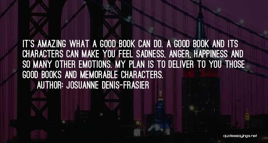 Anger And Happiness Quotes By Josuanne Denis-Frasier