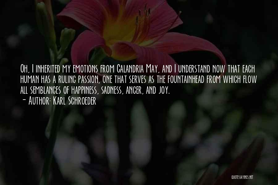 Anger And Happiness Quotes By Karl Schroeder