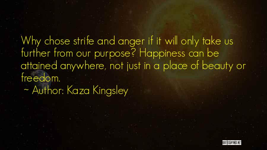 Anger And Happiness Quotes By Kaza Kingsley