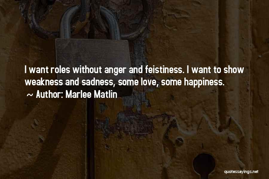 Anger And Happiness Quotes By Marlee Matlin
