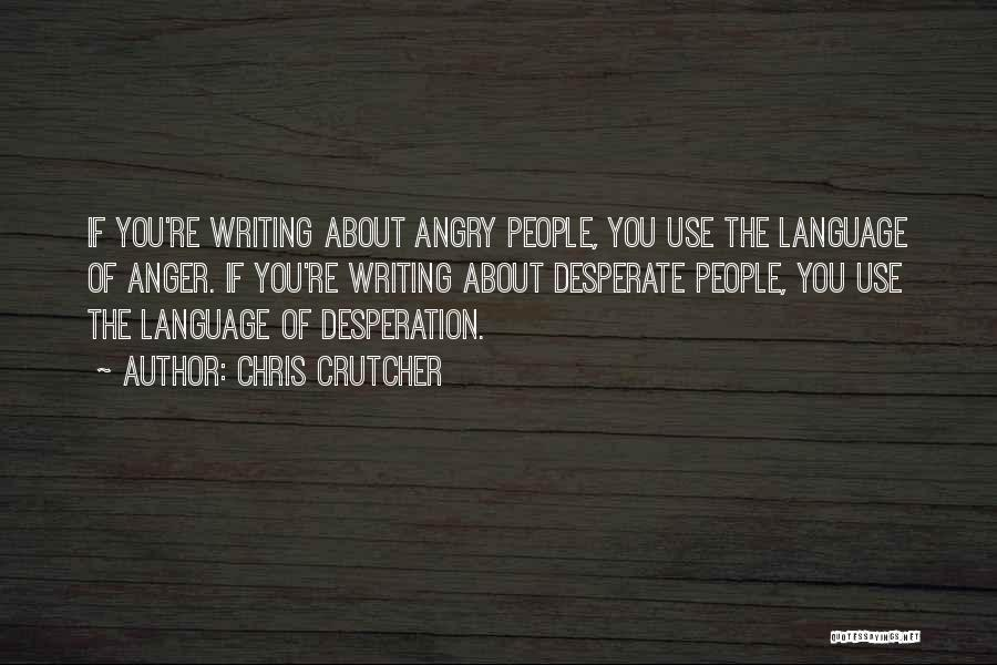 Anger Desperation Quotes By Chris Crutcher