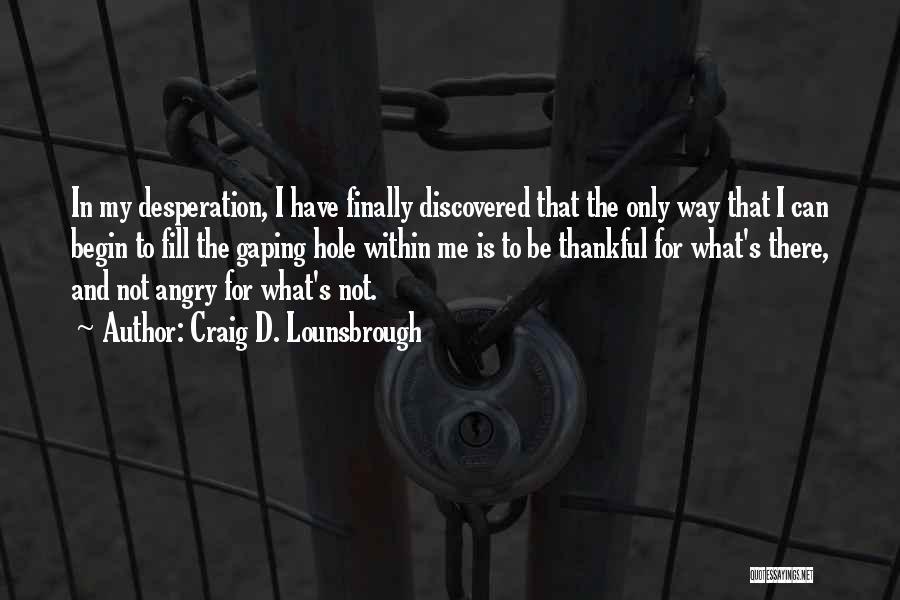 Anger Desperation Quotes By Craig D. Lounsbrough