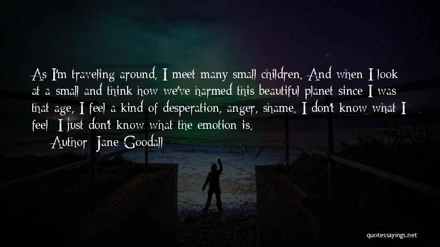 Anger Desperation Quotes By Jane Goodall