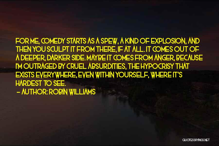 Anger Explosion Quotes By Robin Williams