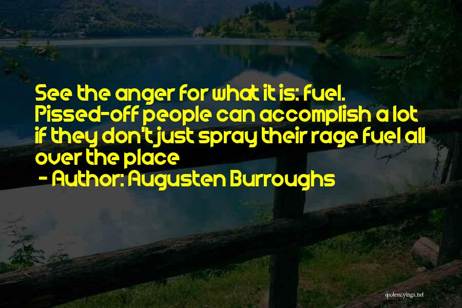 Anger Fuel Quotes By Augusten Burroughs
