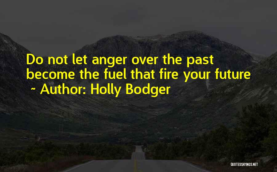 Anger Fuel Quotes By Holly Bodger