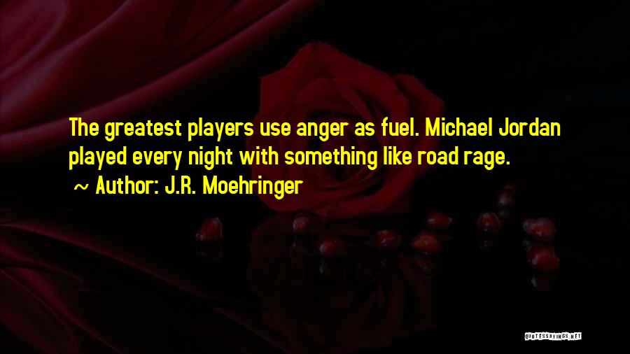 Anger Fuel Quotes By J.R. Moehringer