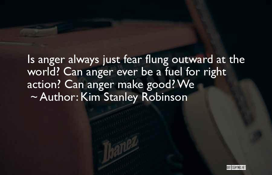 Anger Fuel Quotes By Kim Stanley Robinson