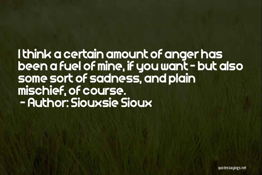 Anger Fuel Quotes By Siouxsie Sioux