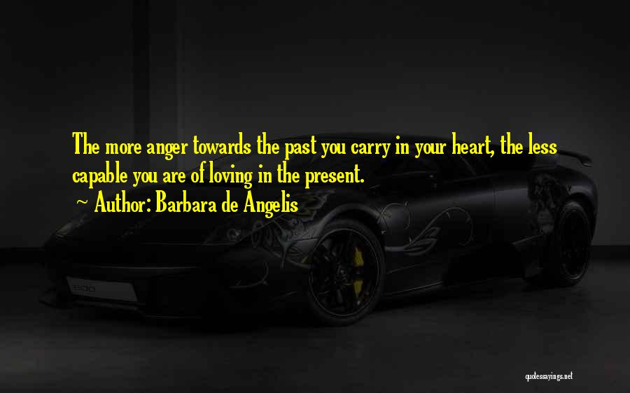 Anger In Your Heart Quotes By Barbara De Angelis