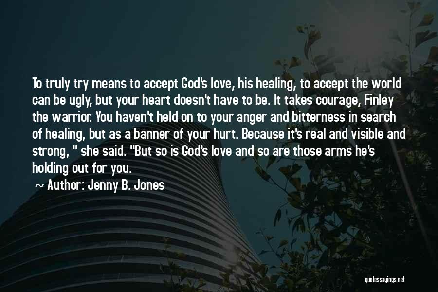 Anger In Your Heart Quotes By Jenny B. Jones