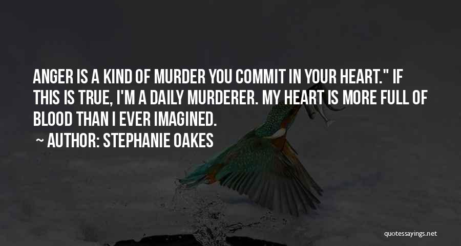 Anger In Your Heart Quotes By Stephanie Oakes