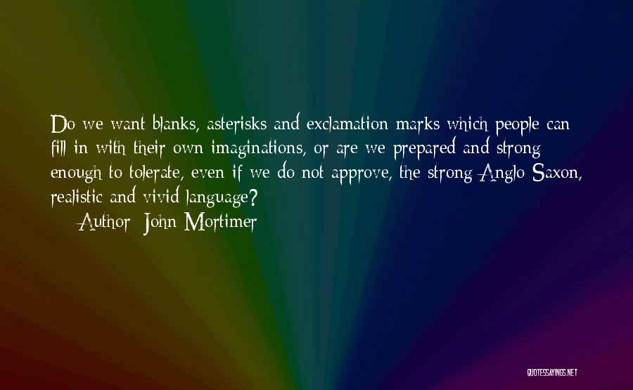 Anglo Saxon Quotes By John Mortimer