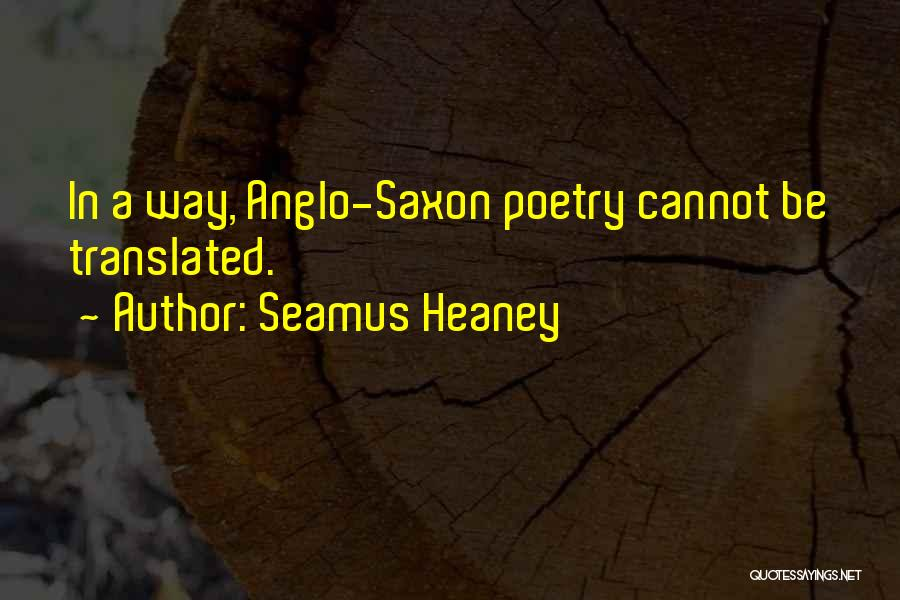 Anglo Saxon Quotes By Seamus Heaney
