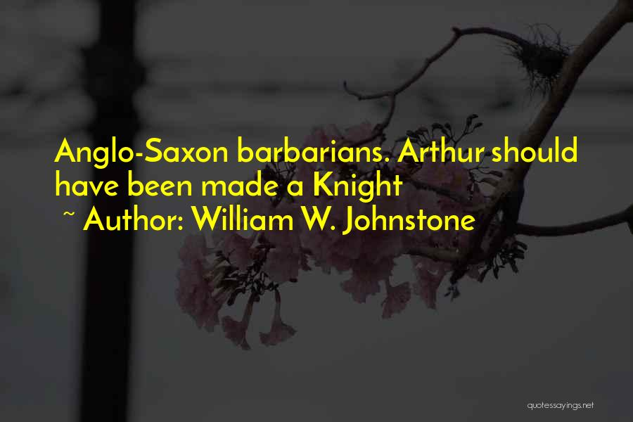 Anglo Saxon Quotes By William W. Johnstone
