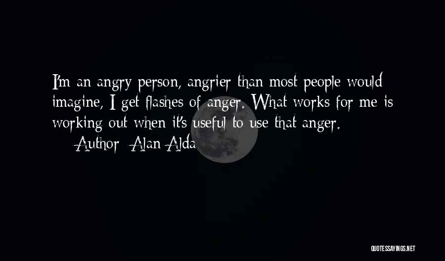 Angry Person Quotes By Alan Alda