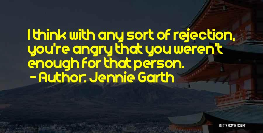 Angry Person Quotes By Jennie Garth