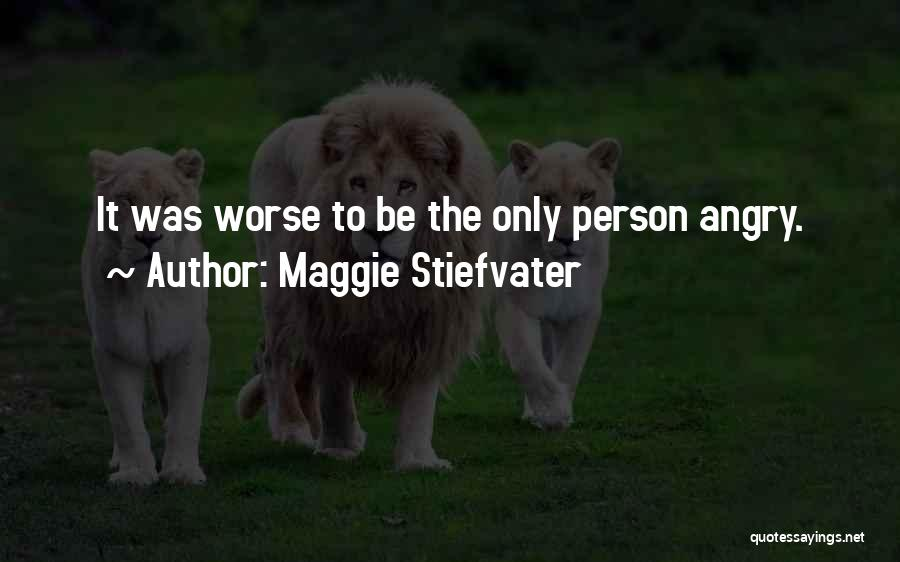 Angry Person Quotes By Maggie Stiefvater