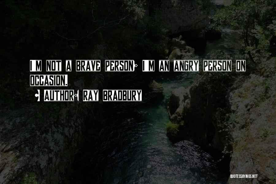 Angry Person Quotes By Ray Bradbury
