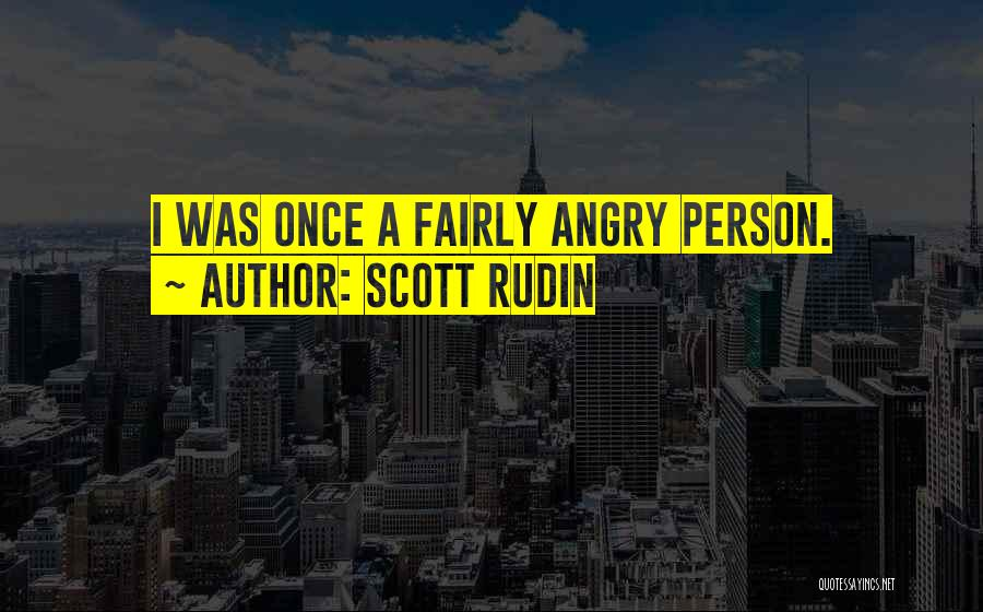 Angry Person Quotes By Scott Rudin