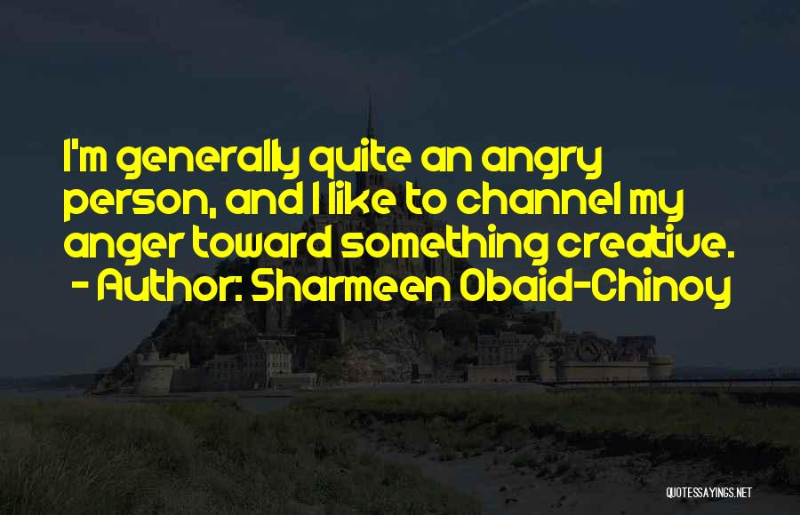 Angry Person Quotes By Sharmeen Obaid-Chinoy