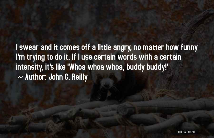 Angry Words Quotes By John C. Reilly
