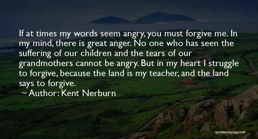 Angry Words Quotes By Kent Nerburn