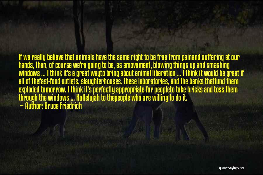 Animal Liberation Quotes By Bruce Friedrich
