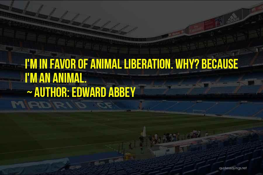 Animal Liberation Quotes By Edward Abbey