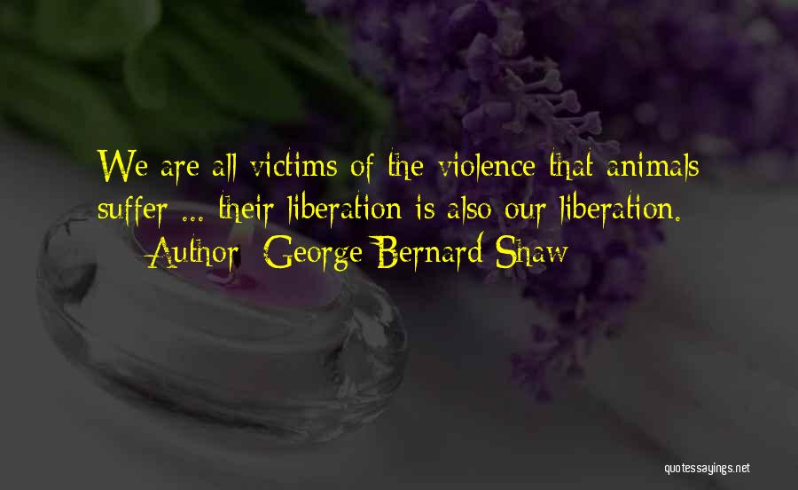 Animal Liberation Quotes By George Bernard Shaw
