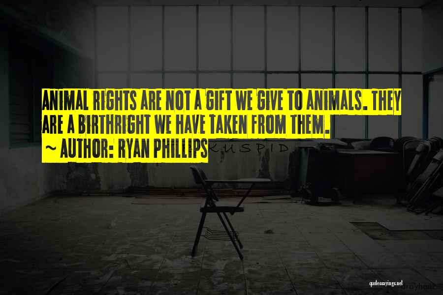 Animal Liberation Quotes By Ryan Phillips