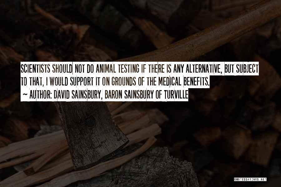 Animal Testing Quotes By David Sainsbury, Baron Sainsbury Of Turville