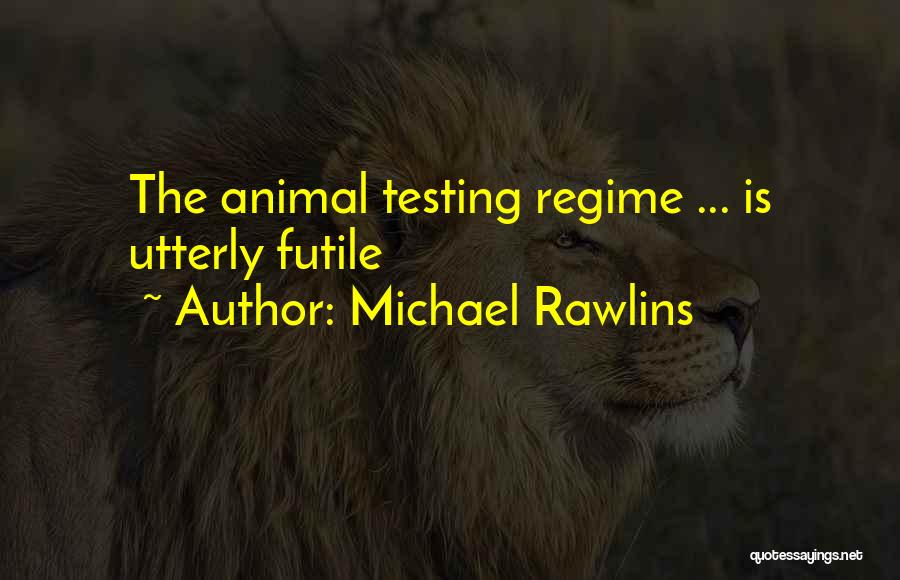 Animal Testing Quotes By Michael Rawlins