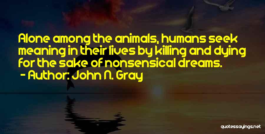 Animals Dying Quotes By John N. Gray