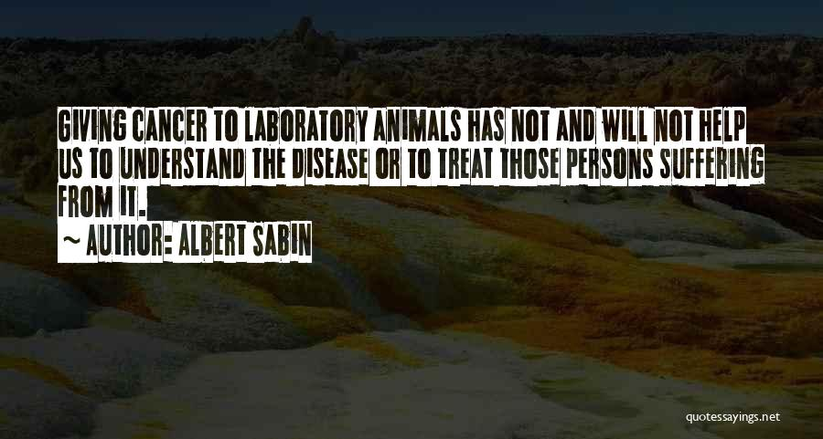 Animals Quotes By Albert Sabin