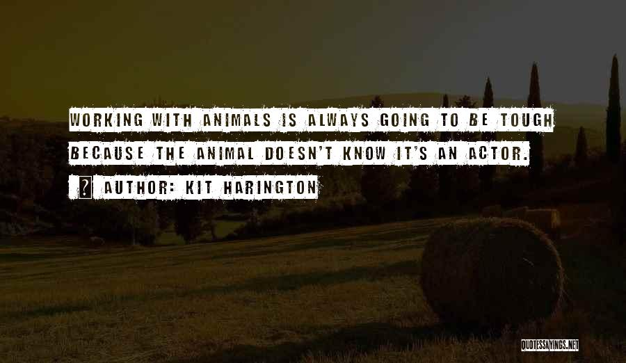 Animals Quotes By Kit Harington