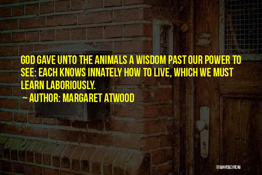 Animals Quotes By Margaret Atwood