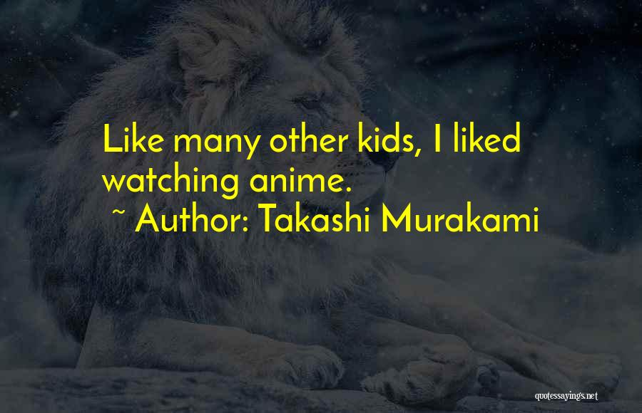 Anime K On Quotes By Takashi Murakami