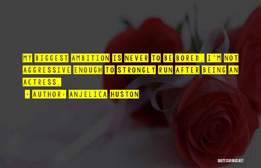 Anjelica Huston Ever After Quotes By Anjelica Huston