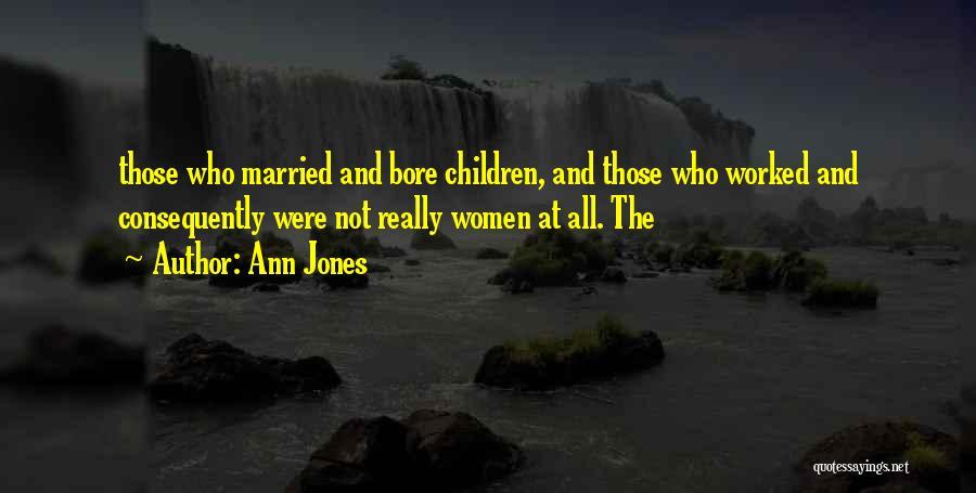 Ann Jones Quotes 431632