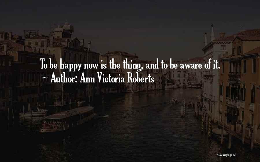 Ann Victoria Roberts Quotes 288981