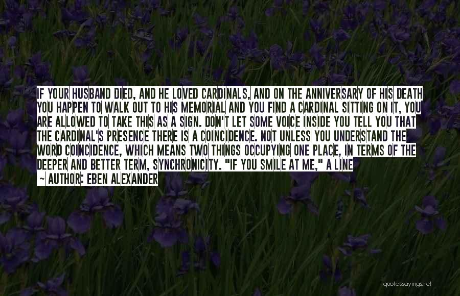 Anniversary Of Death Of A Loved One Quotes By Eben Alexander