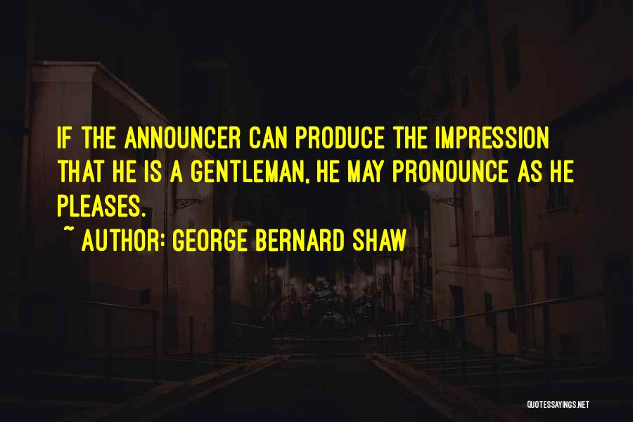 Announcer Quotes By George Bernard Shaw