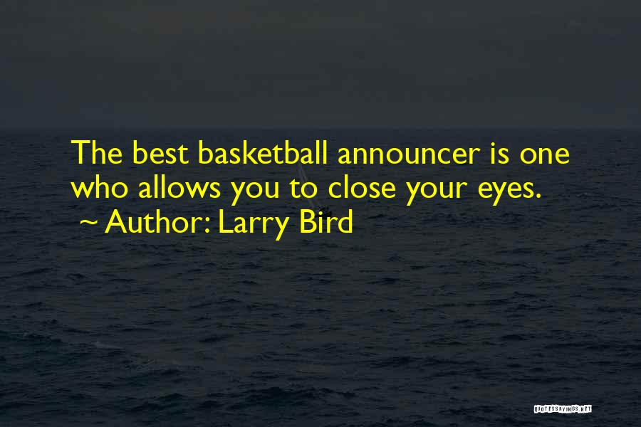 Announcer Quotes By Larry Bird